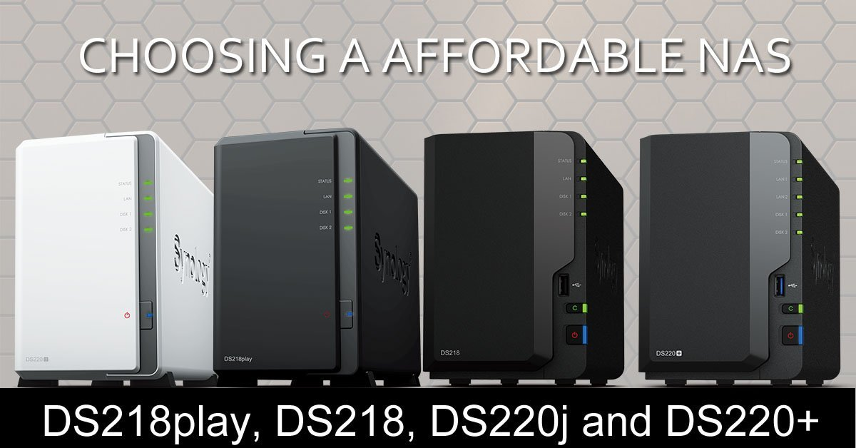 Choosing a affordable NAS in 2020<br>Synology DS220+, DS220j, DS218 or DS218Play