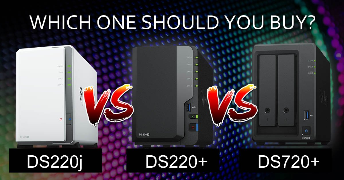 2-Bay NAS compare - DS220j, DS220+ and DS720+ which one?